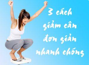 giảm cân nhanh chóng 3 Bước đơn giản giúp giảm cân nhanh chóng